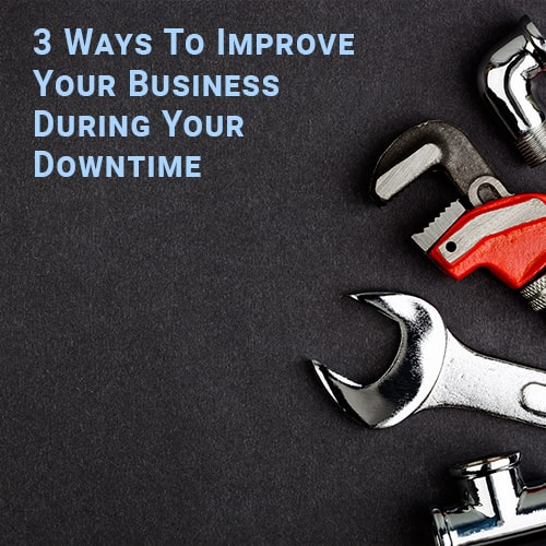 3 Ways To Improve Your Business During Your Downtime